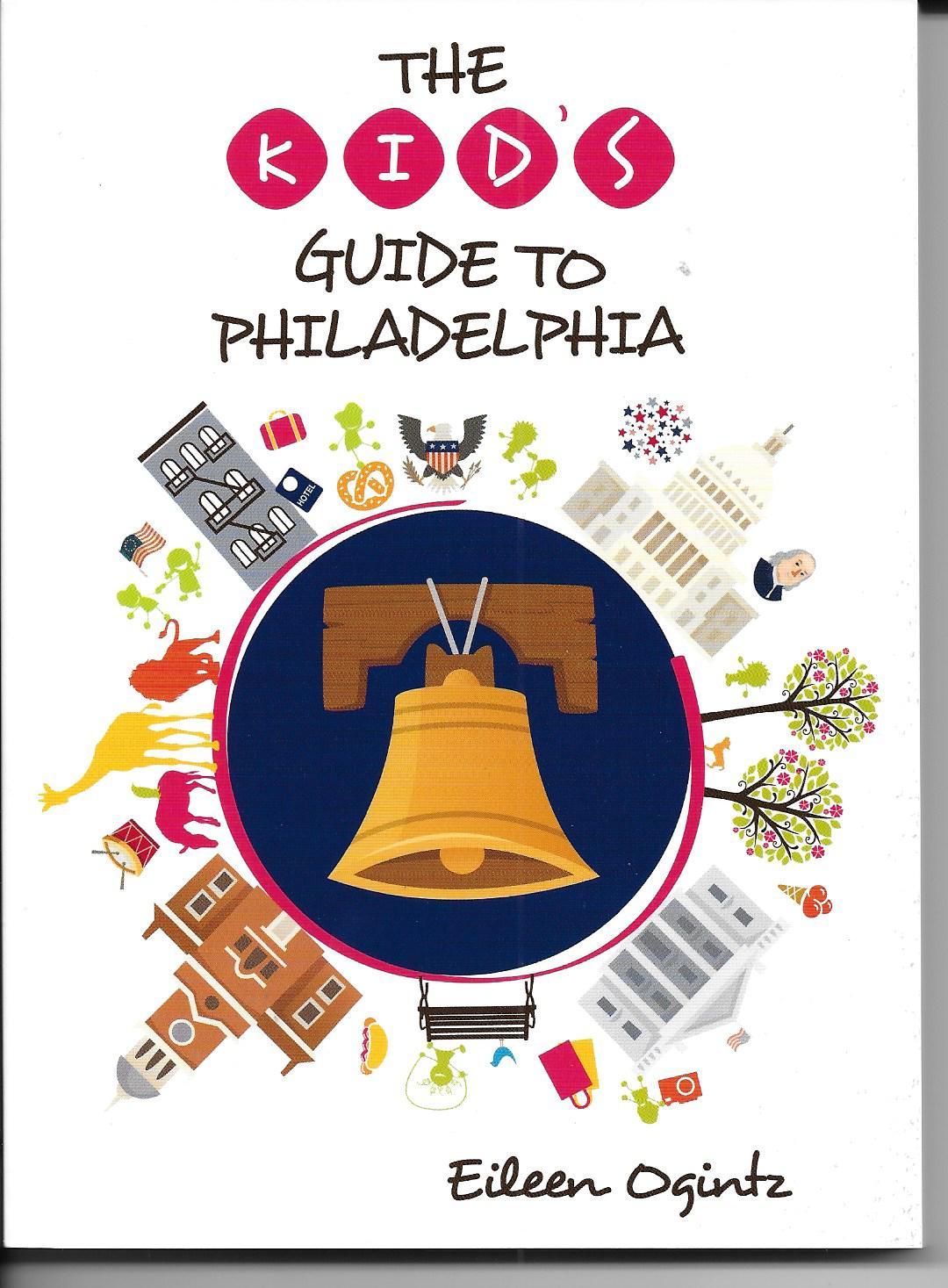 The Kids Guide to Philadelphia by Eileen Ogintz